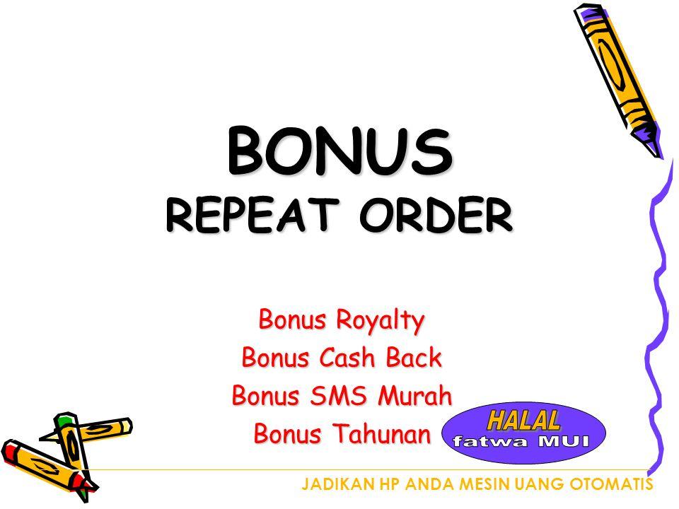 JADIKAN HP ANDA MESIN UANG OTOMATIS BONUS REPEAT ORDER Bonus Royalty Bonus Cash Back Bonus SMS Murah Bonus Tahunan