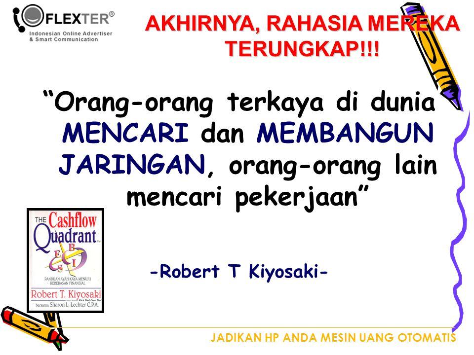 Orang-orang terkaya di dunia MENCARI dan MEMBANGUN JARINGAN, orang-orang lain mencari pekerjaan -Robert T Kiyosaki- AKHIRNYA, RAHASIA MEREKA TERUNGKAP!!!