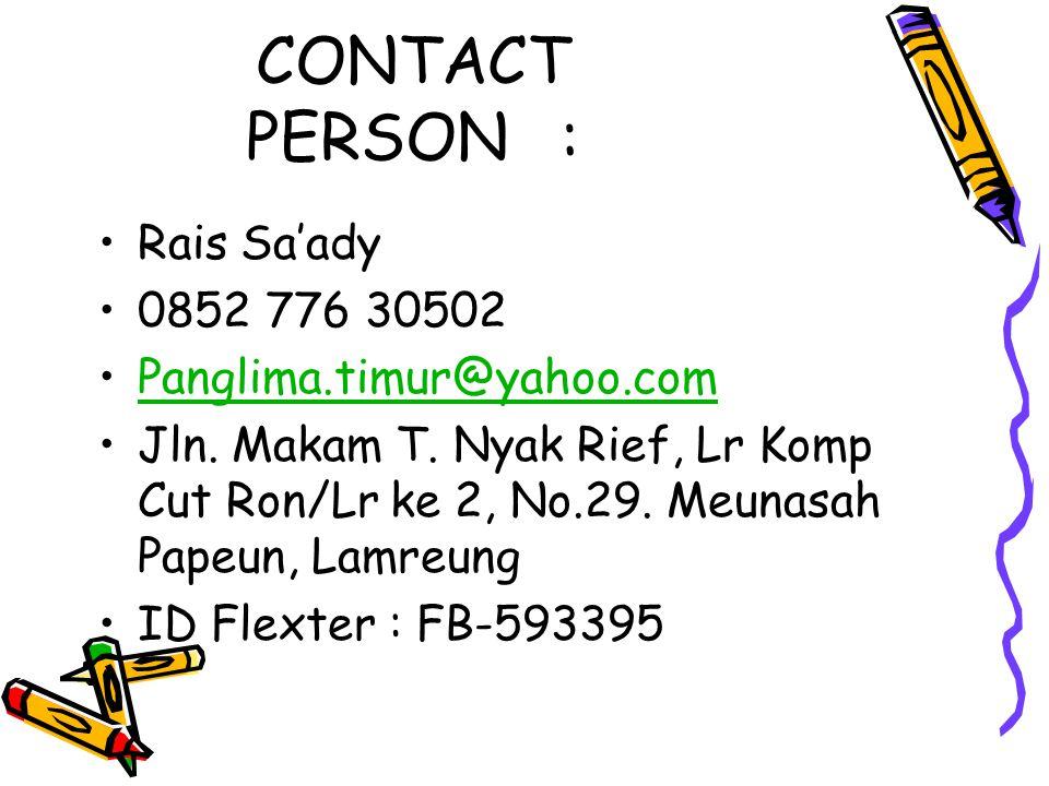CONTACT PERSON: Rais Sa'ady 0852 776 30502 Panglima.timur@yahoo.com Jln.