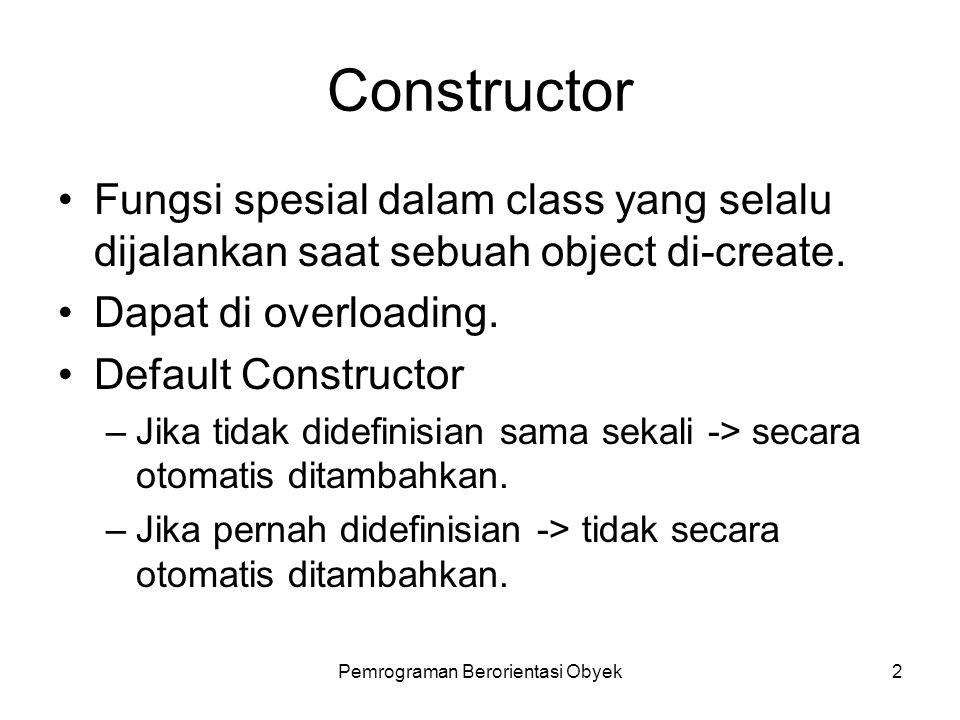 Pemrograman Berorientasi Obyek2 Constructor Fungsi spesial dalam class yang selalu dijalankan saat sebuah object di-create.