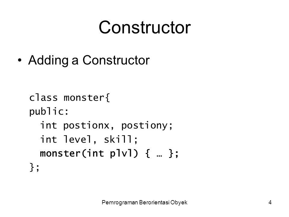 Pemrograman Berorientasi Obyek4 Constructor Adding a Constructor class monster{ public: int postionx, postiony; int level, skill; monster(int plvl) { … }; };