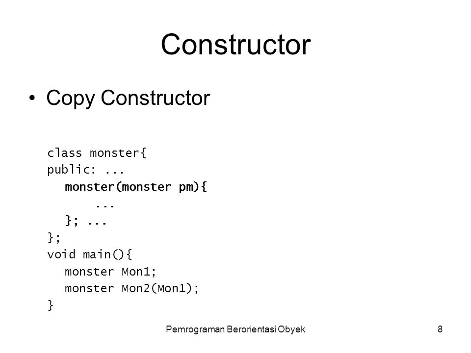 Pemrograman Berorientasi Obyek8 Constructor Copy Constructor class monster{ public:...