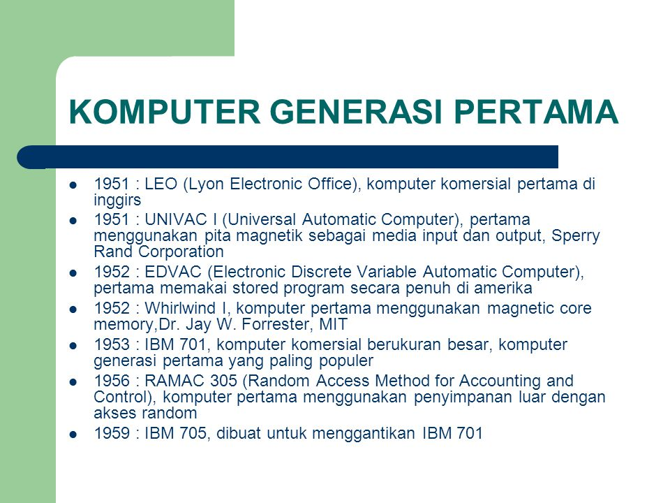 KOMPUTER GENERASI PERTAMA 1951 : LEO (Lyon Electronic Office), komputer komersial pertama di inggirs 1951 : UNIVAC I (Universal Automatic Computer), p