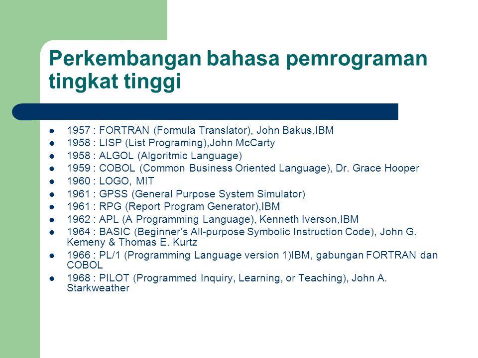 Perkembangan bahasa pemrograman tingkat tinggi 1957 : FORTRAN (Formula Translator), John Bakus,IBM 1958 : LISP (List Programing),John McCarty 1958 : A