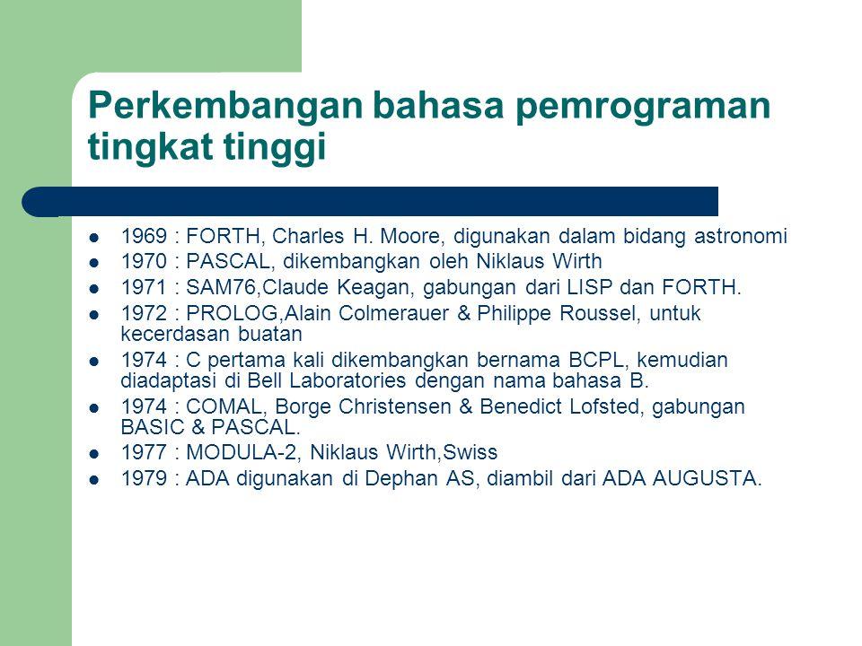 Perkembangan bahasa pemrograman tingkat tinggi 1969 : FORTH, Charles H. Moore, digunakan dalam bidang astronomi 1970 : PASCAL, dikembangkan oleh Nikla