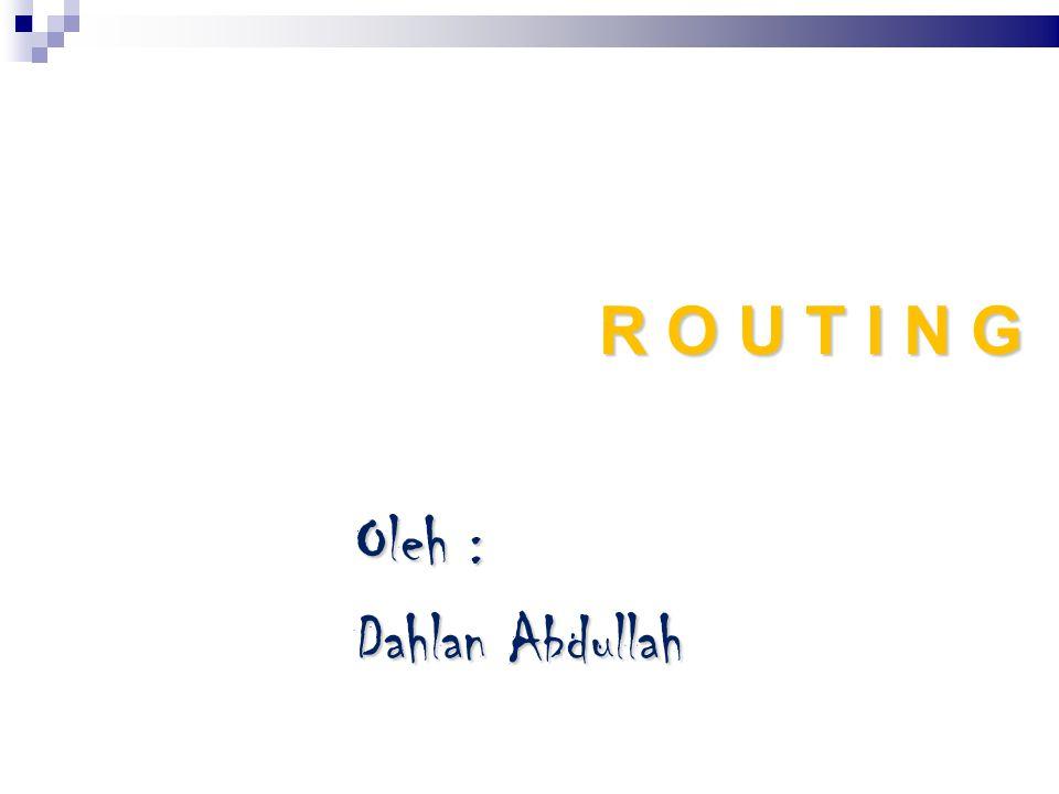 R O U T I N G Oleh : Dahlan Abdullah