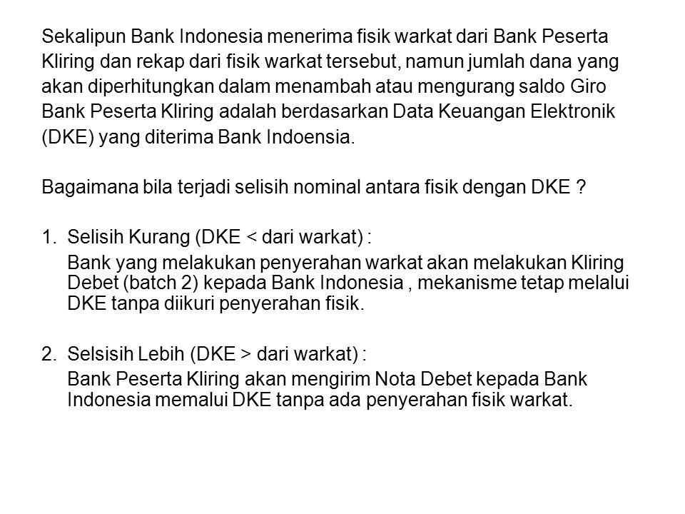Sekalipun Bank Indonesia menerima fisik warkat dari Bank Peserta Kliring dan rekap dari fisik warkat tersebut, namun jumlah dana yang akan diperhitung