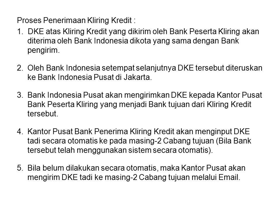 Proses Penerimaan Kliring Kredit : 1. DKE atas Kliring Kredit yang dikirim oleh Bank Peserta Kliring akan diterima oleh Bank Indonesia dikota yang sam