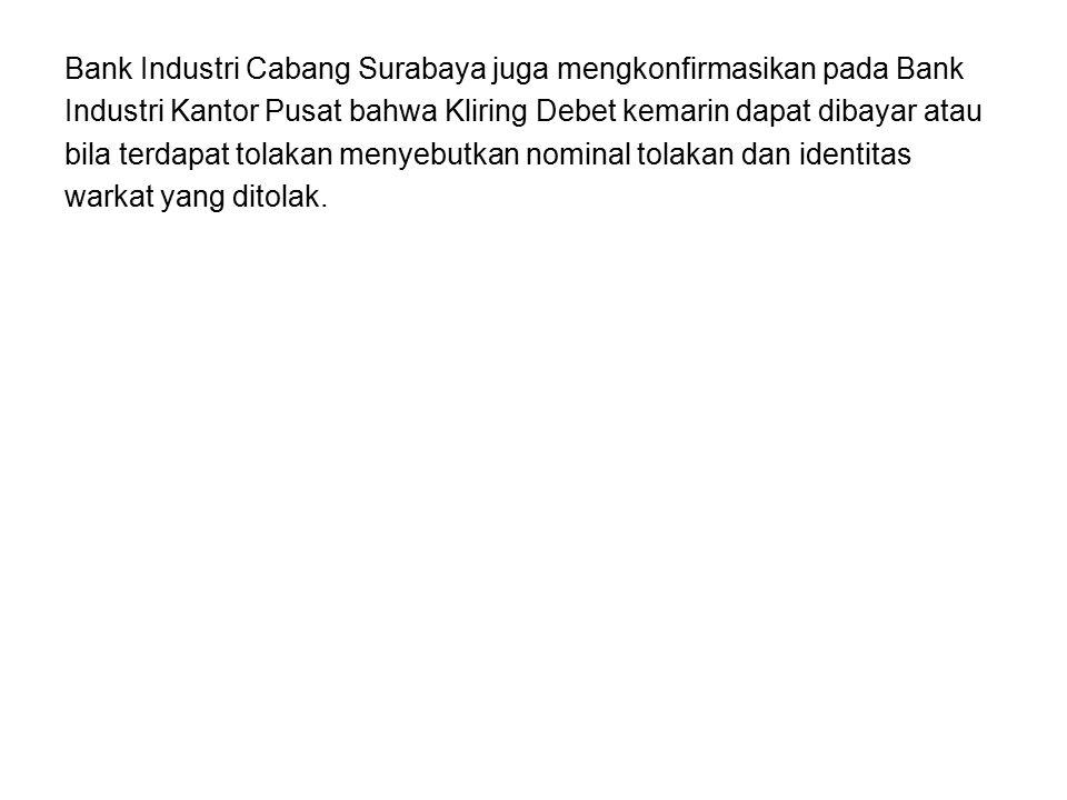 Bank Industri Cabang Surabaya juga mengkonfirmasikan pada Bank Industri Kantor Pusat bahwa Kliring Debet kemarin dapat dibayar atau bila terdapat tola