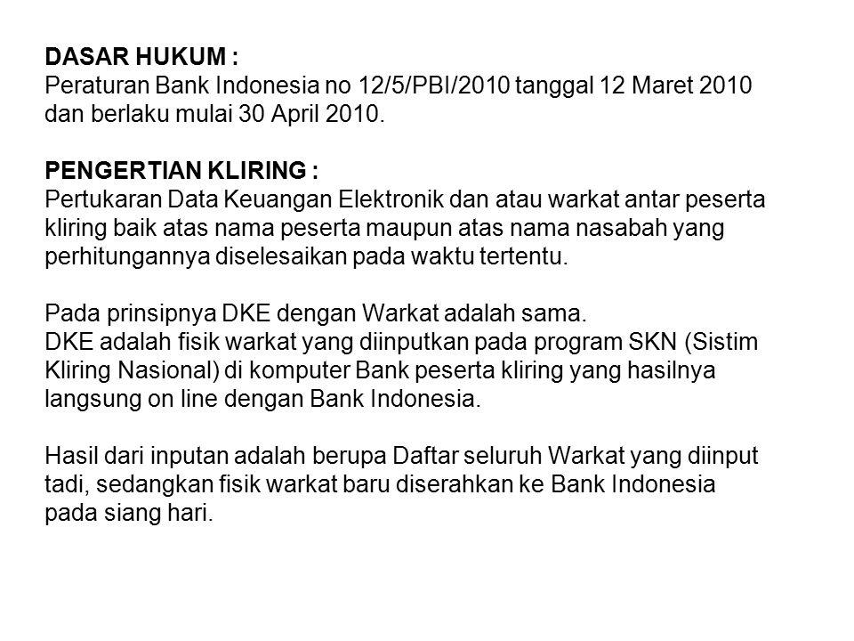 DASAR HUKUM : Peraturan Bank Indonesia no 12/5/PBI/2010 tanggal 12 Maret 2010 dan berlaku mulai 30 April 2010. PENGERTIAN KLIRING : Pertukaran Data Ke
