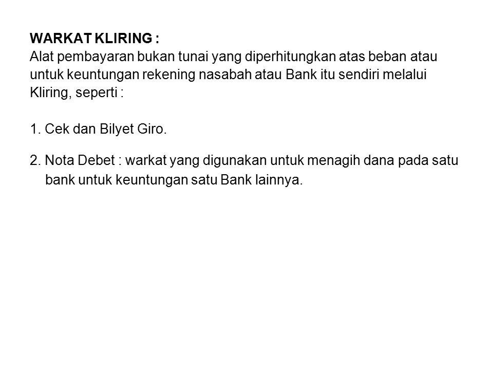 WARKAT KLIRING : Alat pembayaran bukan tunai yang diperhitungkan atas beban atau untuk keuntungan rekening nasabah atau Bank itu sendiri melalui Kliri