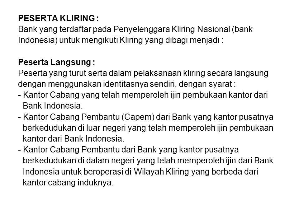 PESERTA KLIRING : Bank yang terdaftar pada Penyelenggara Kliring Nasional (bank Indonesia) untuk mengikuti Kliring yang dibagi menjadi : Peserta Langs