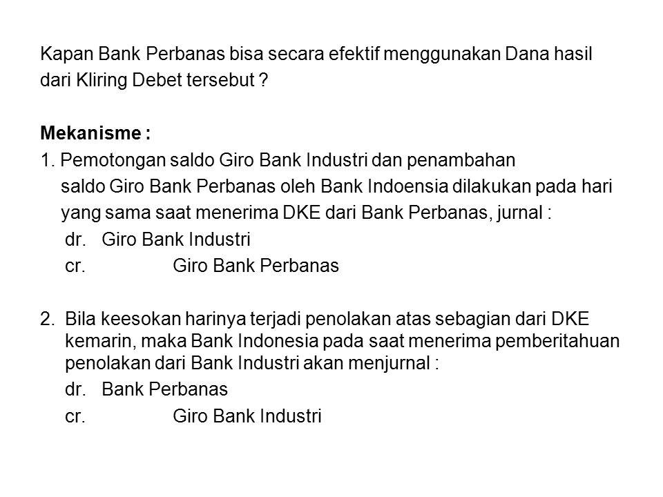Kapan Bank Perbanas bisa secara efektif menggunakan Dana hasil dari Kliring Debet tersebut ? Mekanisme : 1. Pemotongan saldo Giro Bank Industri dan pe