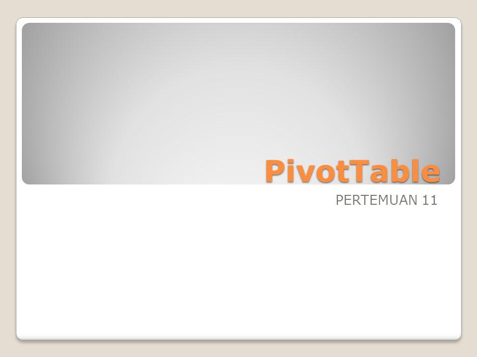 PivotTable Dapat membuat tabel rekapitulasi yang akan mempermudah Anda menganalisa data tanpa mengganggu dan mempengaruhi data aslinya