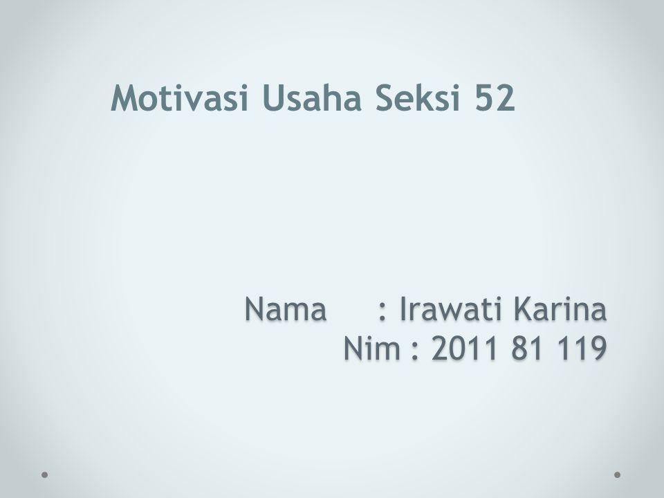 Nama: Irawati Karina Nim: 2011 81 119 Motivasi Usaha Seksi 52