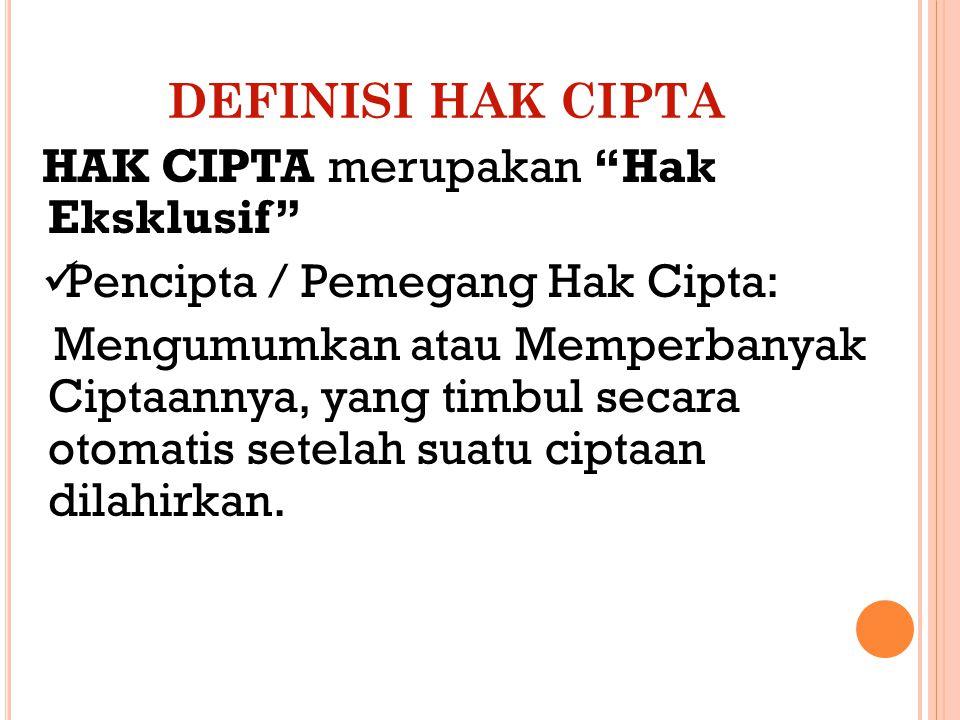 DEFINISI HAK CIPTA HAK CIPTA merupakan Hak Eksklusif Pencipta / Pemegang Hak Cipta: Mengumumkan atau Memperbanyak Ciptaannya, yang timbul secara otomatis setelah suatu ciptaan dilahirkan.