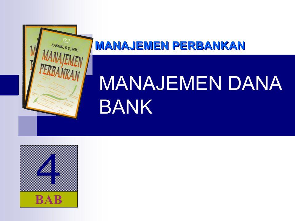 MANAJEMEN DANA BANK MANAJEMEN PERBANKAN 4 BAB