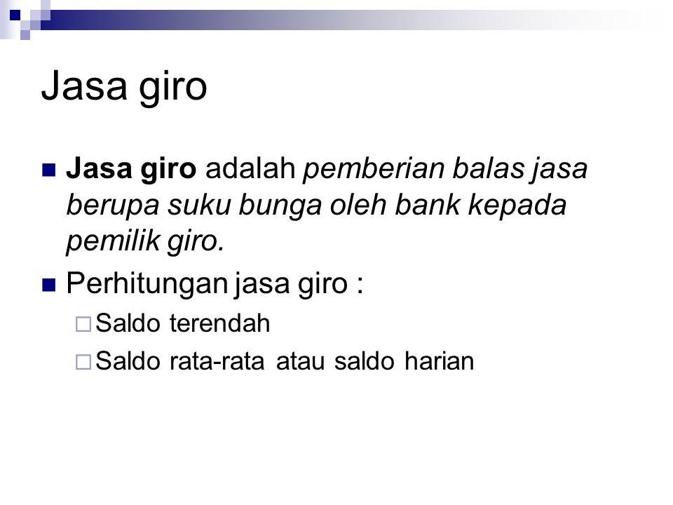 Jasa giro Jasa giro adalah pemberian balas jasa berupa suku bunga oleh bank kepada pemilik giro.