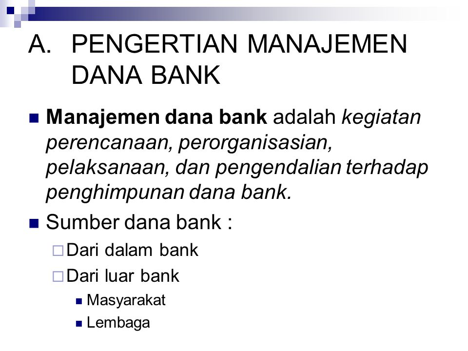 A.PENGERTIAN MANAJEMEN DANA BANK Manajemen dana bank adalah kegiatan perencanaan, perorganisasian, pelaksanaan, dan pengendalian terhadap penghimpunan dana bank.