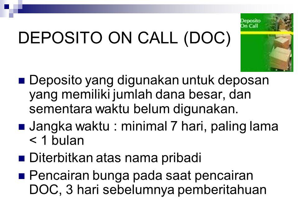 DEPOSITO ON CALL (DOC) Deposito yang digunakan untuk deposan yang memiliki jumlah dana besar, dan sementara waktu belum digunakan.