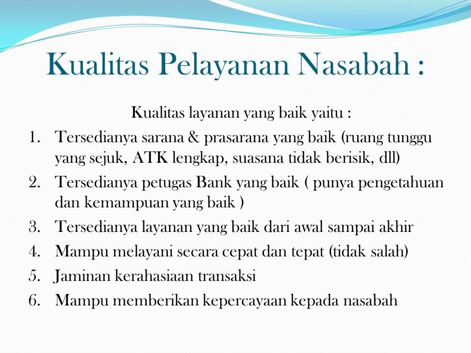 Kualitas Pelayanan Nasabah : Kualitas layanan yang baik yaitu : 1.Tersedianya sarana & prasarana yang baik (ruang tunggu yang sejuk, ATK lengkap, suas