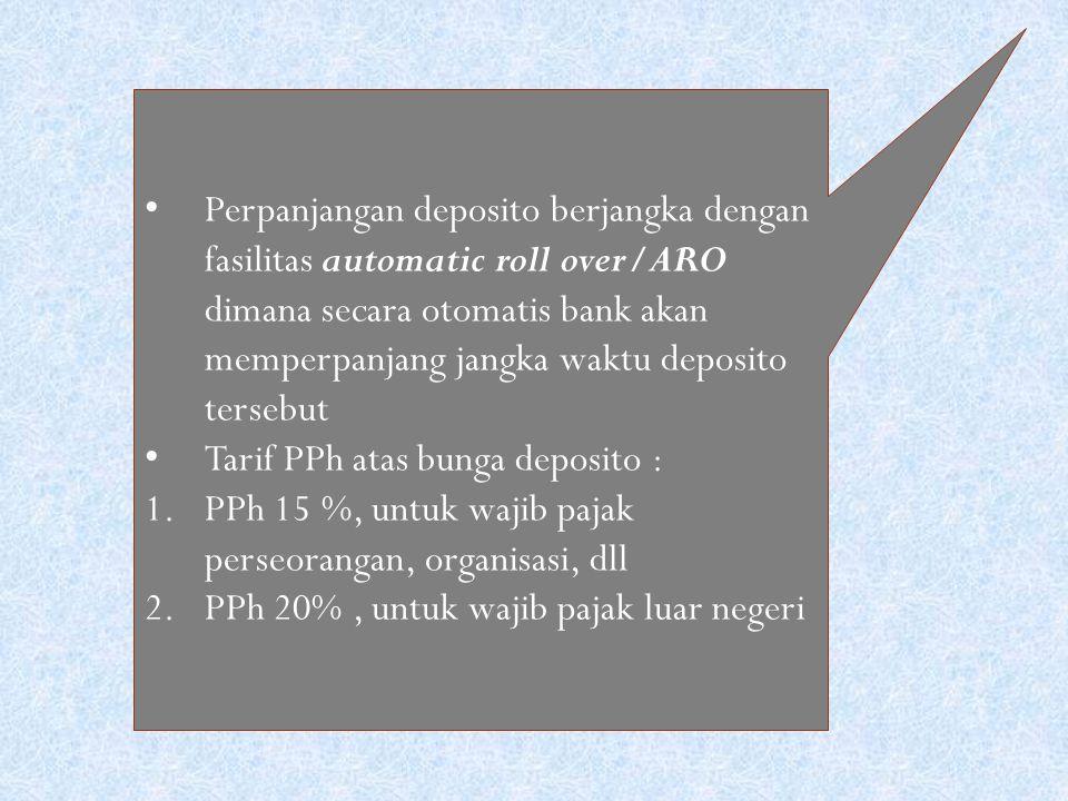 Perpanjangan deposito berjangka dengan fasilitas automatic roll over/ARO dimana secara otomatis bank akan memperpanjang jangka waktu deposito tersebut