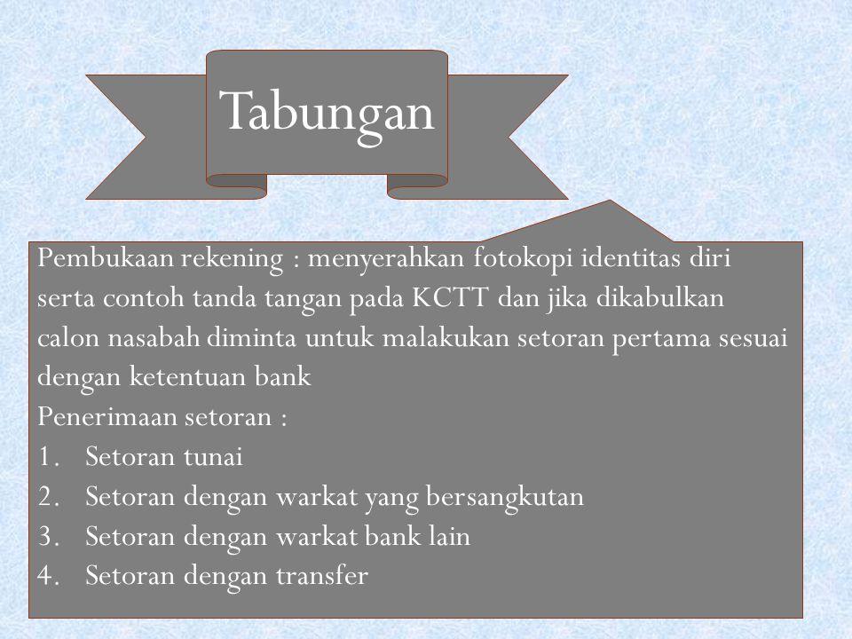 Tabungan Pembukaan rekening : menyerahkan fotokopi identitas diri serta contoh tanda tangan pada KCTT dan jika dikabulkan calon nasabah diminta untuk