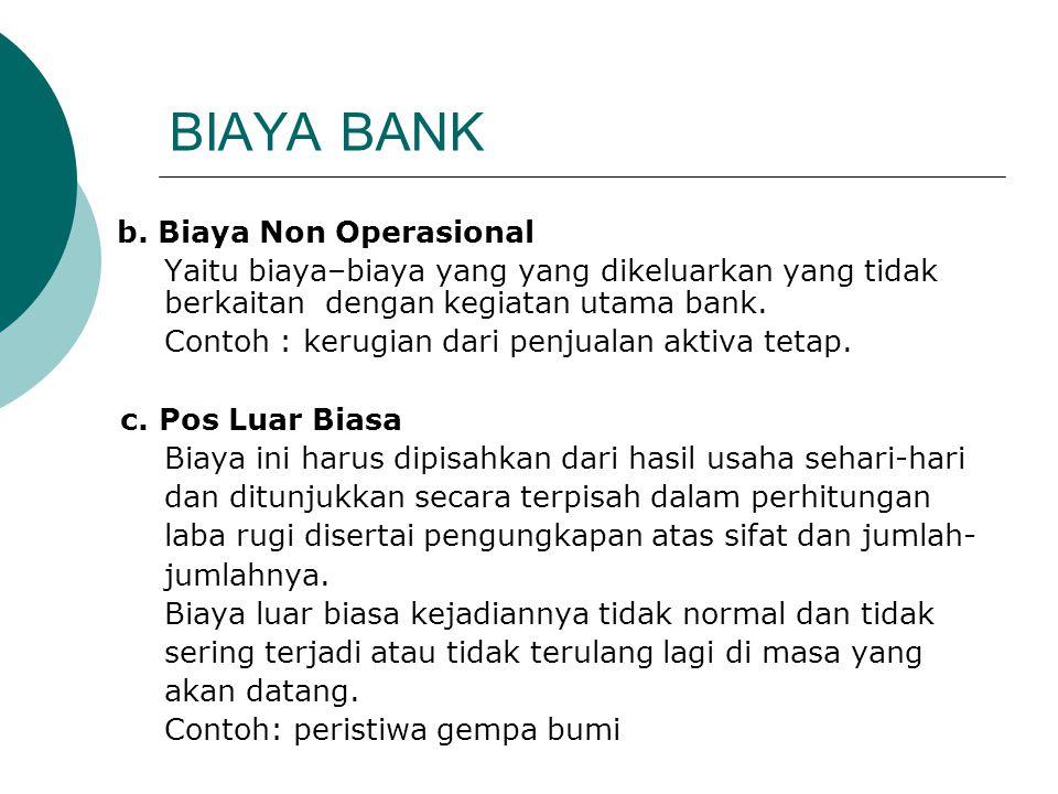 BIAYA BANK b. Biaya Non Operasional Yaitu biaya–biaya yang yang dikeluarkan yang tidak berkaitan dengan kegiatan utama bank. Contoh : kerugian dari pe