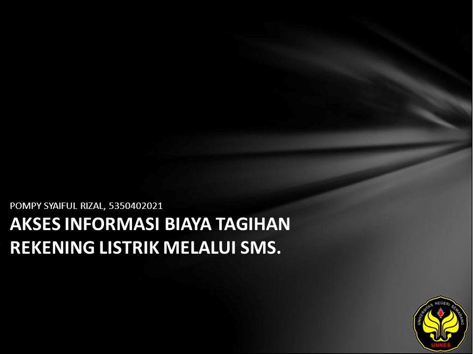 POMPY SYAIFUL RIZAL, 5350402021 AKSES INFORMASI BIAYA TAGIHAN REKENING LISTRIK MELALUI SMS.