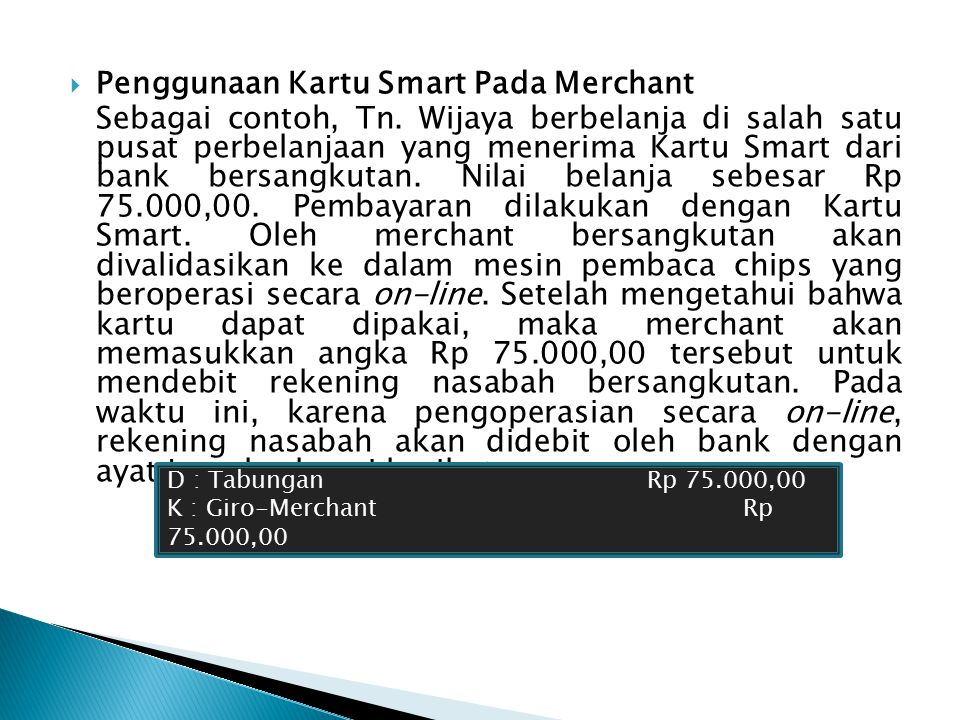  Pembukaan dan Penyetoran Sebagai contoh, seseorang membuka rekening Tabungan Kartu Smart dengan setoran awal Rp 750.000,00 dibayar tunai.