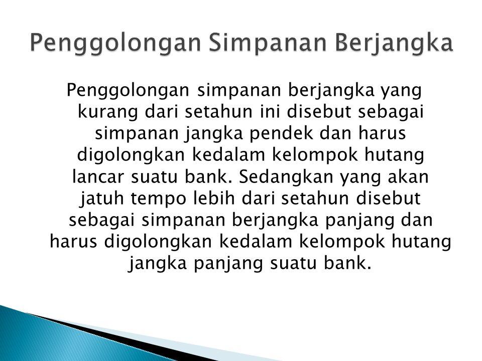 Akuntansi untuk mencatat transaksi simpanan berjangka ini meliputi:  transaksi pembelian simpanan berjangka,  perhitungan dan pembukuan bunga,  pencairan simpanan berjangka pada saat jatuh tempo,  perpanjangan simpanan berjangka secara rollover.