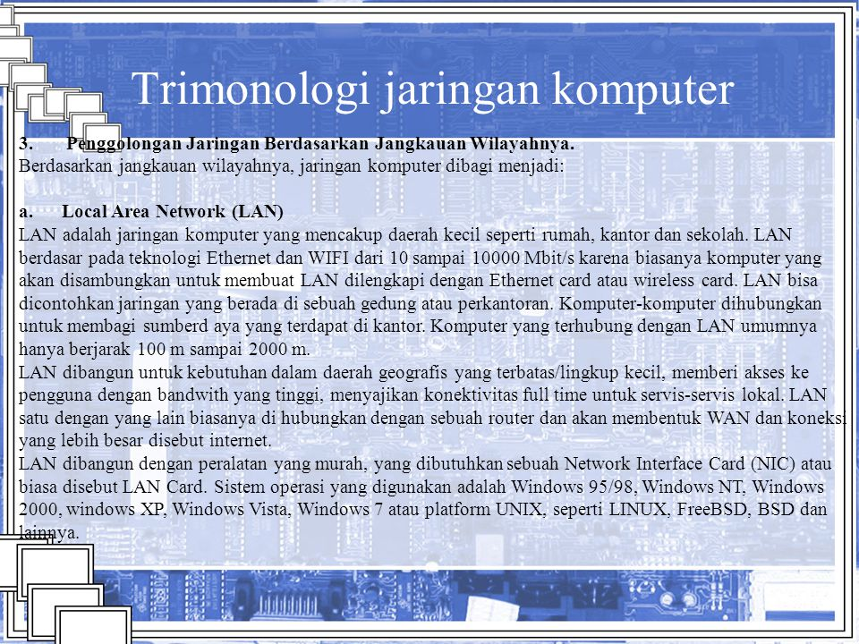 Trimonologi jaringan komputer 3. Penggolongan Jaringan Berdasarkan Jangkauan Wilayahnya. Berdasarkan jangkauan wilayahnya, jaringan komputer dibagi me
