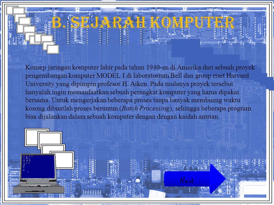 B. Sejarah komputer Konsep jaringan komputer lahir pada tahun 1940-an di Amerika dari sebuah proyek pengembangan komputer MODEL I di laboratorium Bell