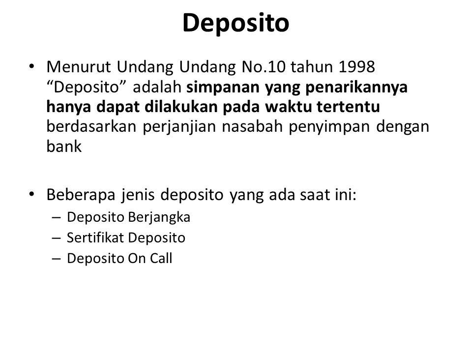 "Deposito Menurut Undang Undang No.10 tahun 1998 ""Deposito"" adalah simpanan yang penarikannya hanya dapat dilakukan pada waktu tertentu berdasarkan per"