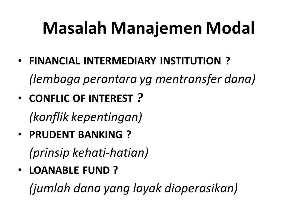 Masalah Manajemen Modal FINANCIAL INTERMEDIARY INSTITUTION ? (lembaga perantara yg mentransfer dana) CONFLIC OF INTEREST ? (konflik kepentingan) PRUDE