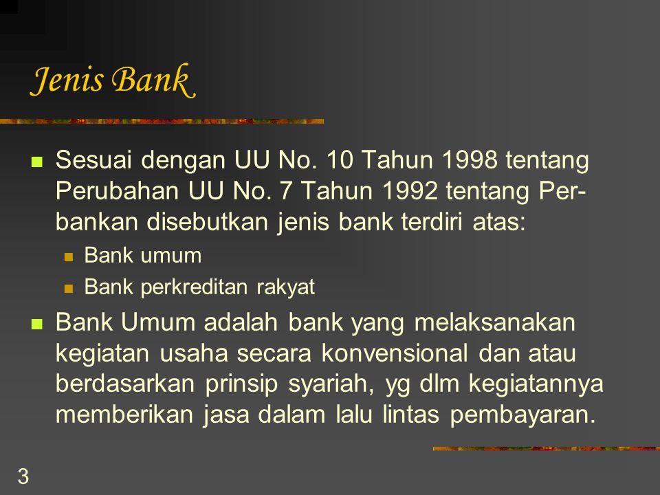 3 Jenis Bank Sesuai dengan UU No. 10 Tahun 1998 tentang Perubahan UU No. 7 Tahun 1992 tentang Per- bankan disebutkan jenis bank terdiri atas: Bank umu