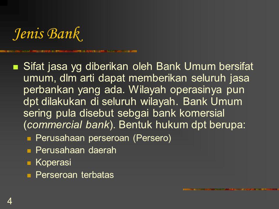 4 Jenis Bank Sifat jasa yg diberikan oleh Bank Umum bersifat umum, dlm arti dapat memberikan seluruh jasa perbankan yang ada. Wilayah operasinya pun d