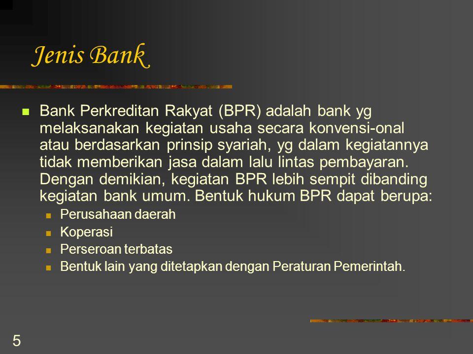 5 Jenis Bank Bank Perkreditan Rakyat (BPR) adalah bank yg melaksanakan kegiatan usaha secara konvensi-onal atau berdasarkan prinsip syariah, yg dalam