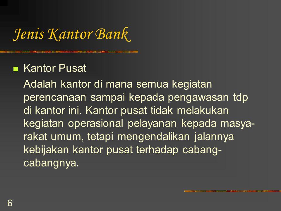 6 Jenis Kantor Bank Kantor Pusat Adalah kantor di mana semua kegiatan perencanaan sampai kepada pengawasan tdp di kantor ini. Kantor pusat tidak melak
