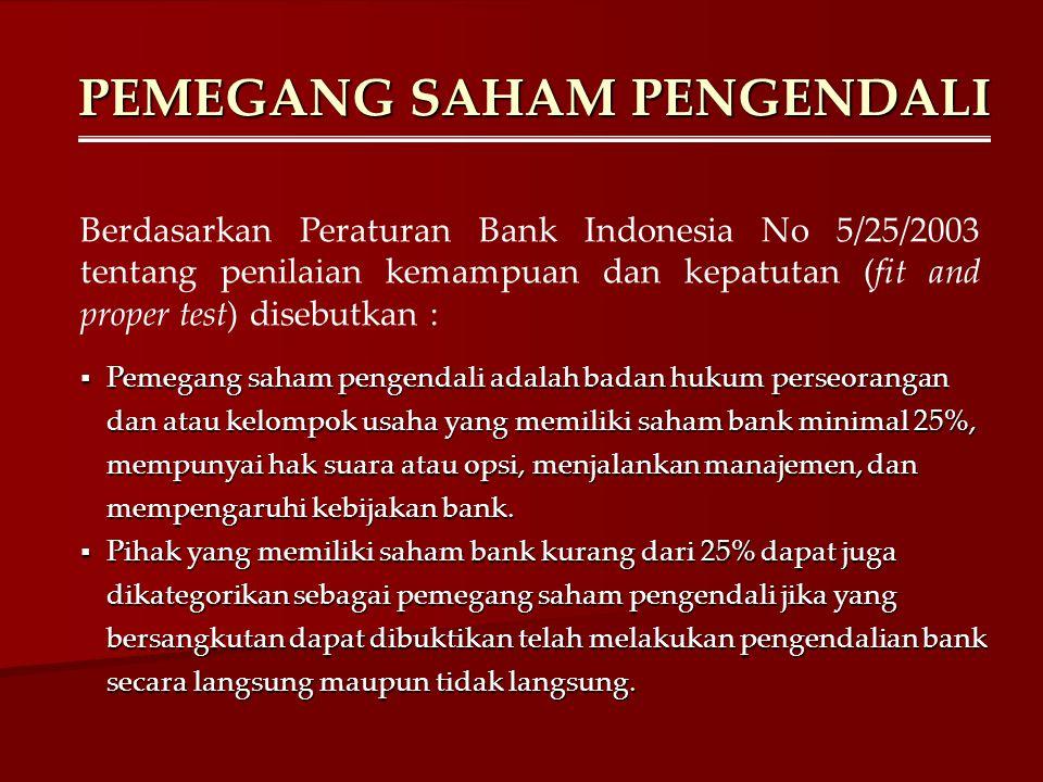 PEMEGANG SAHAM PENGENDALI Berdasarkan Peraturan Bank Indonesia No 5/25/2003 tentang penilaian kemampuan dan kepatutan (fit and proper test) disebutkan