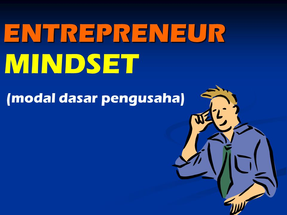 ENTREPRENEUR MINDSET (modal dasar pengusaha)