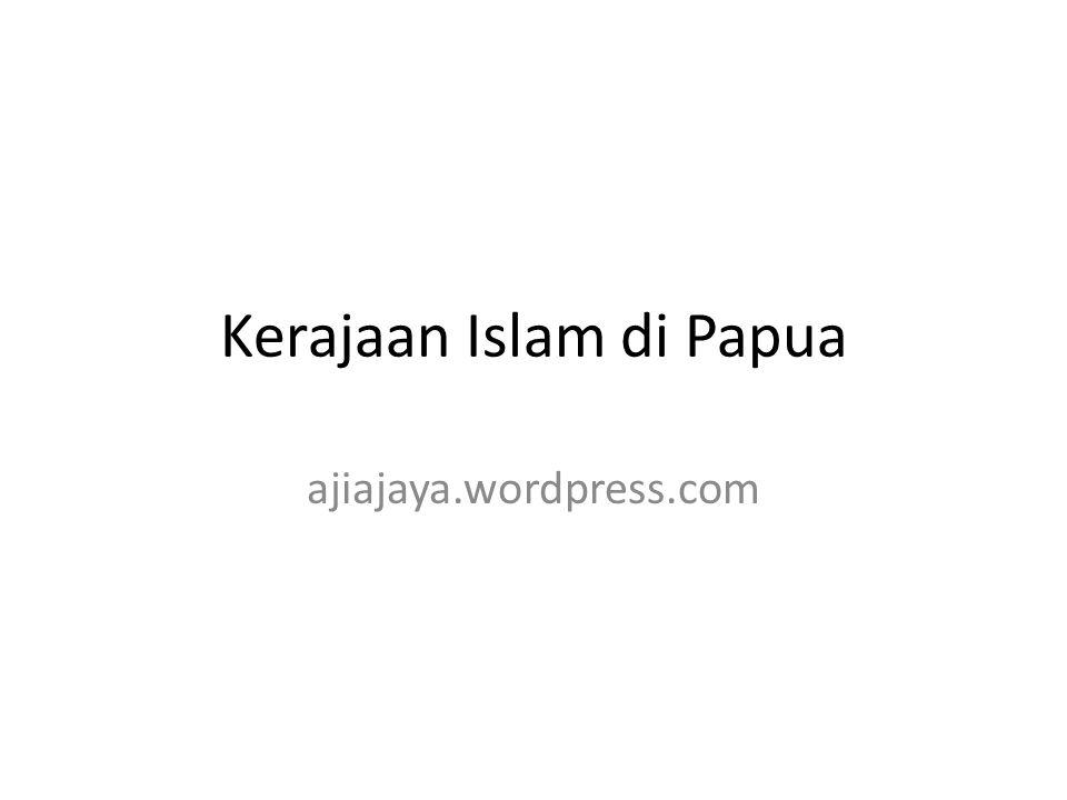 Kerajaan Islam di Papua ajiajaya.wordpress.com