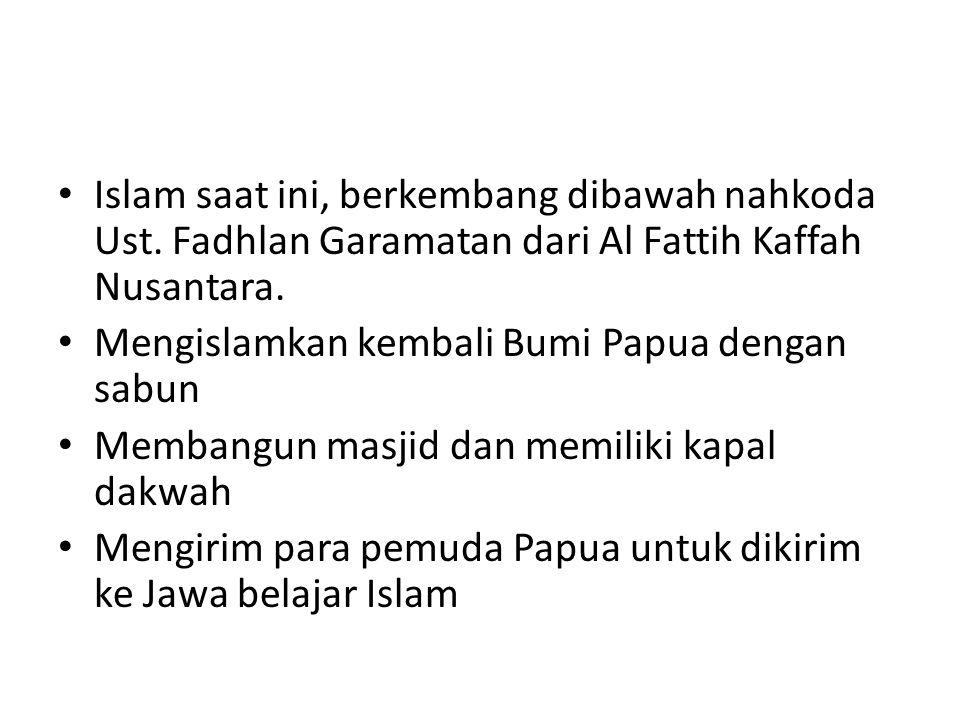 Islam saat ini, berkembang dibawah nahkoda Ust. Fadhlan Garamatan dari Al Fattih Kaffah Nusantara. Mengislamkan kembali Bumi Papua dengan sabun Memban