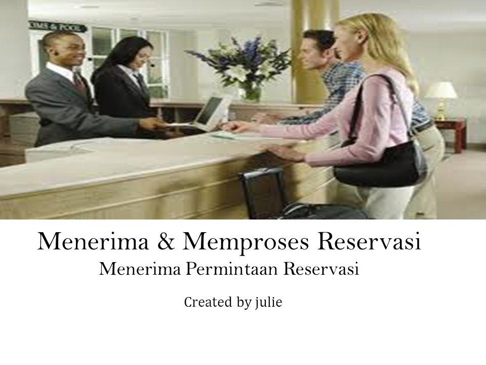 Created by julie Menerima & Memproses Reservasi Menerima Permintaan Reservasi