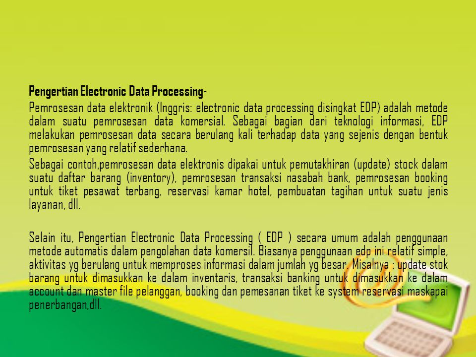 Pengertian EDP Auditing/Computer Auditing: a.Electronic Data Processing (EDP) can refer to the use of automated methods to process commercial data.
