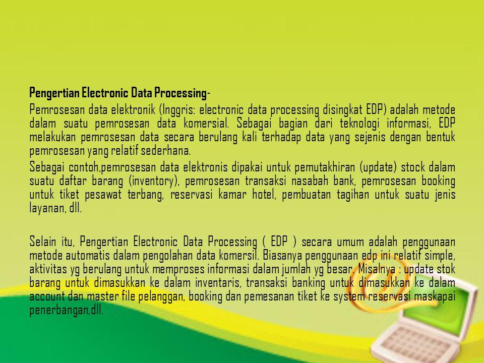 Pengertian Electronic Data Processing - Pemrosesan data elektronik (Inggris: electronic data processing disingkat EDP) adalah metode dalam suatu pemrosesan data komersial.