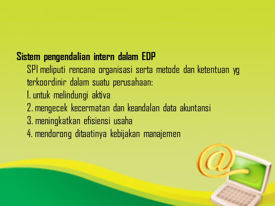 Sistem pengendalian intern dalam EDP SPI meliputi rencana organisasi serta metode dan ketentuan yg terkoordinir dalam suatu perusahaan: 1. untuk melin