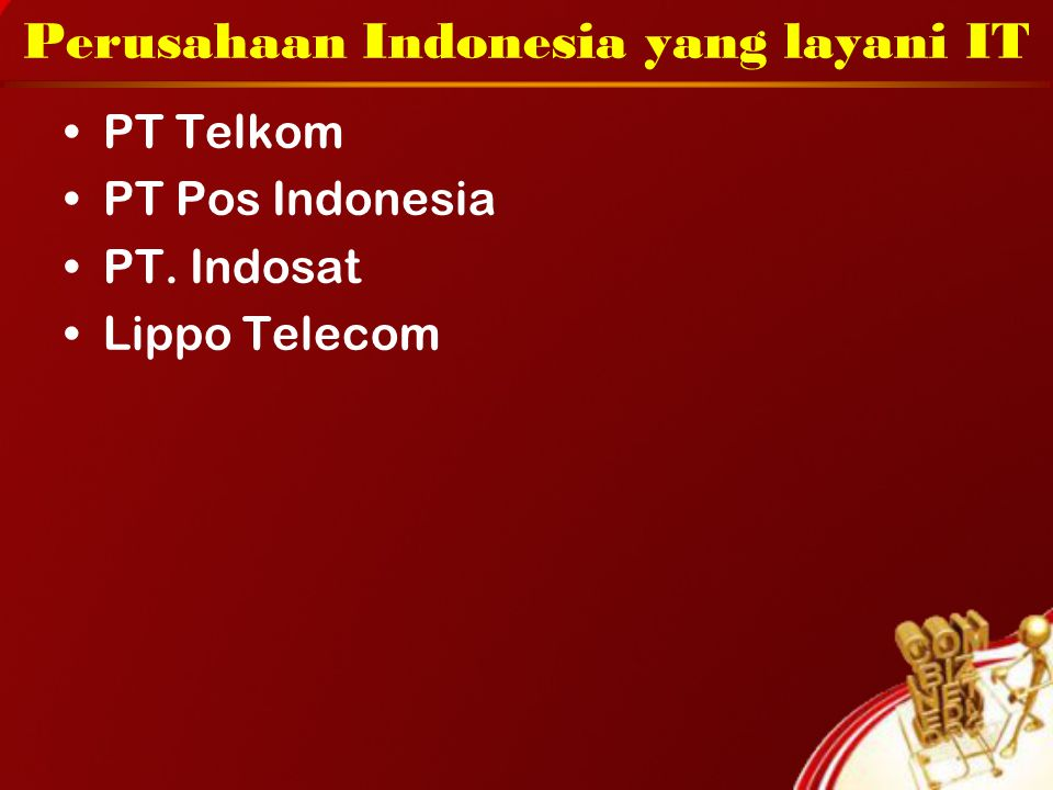 Perusahaan Indonesia yang layani IT PT Telkom PT Pos Indonesia PT. Indosat Lippo Telecom