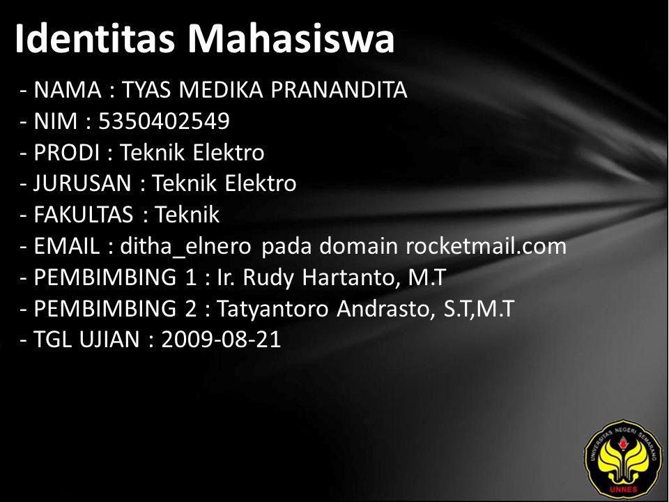 Identitas Mahasiswa - NAMA : TYAS MEDIKA PRANANDITA - NIM : 5350402549 - PRODI : Teknik Elektro - JURUSAN : Teknik Elektro - FAKULTAS : Teknik - EMAIL : ditha_elnero pada domain rocketmail.com - PEMBIMBING 1 : Ir.