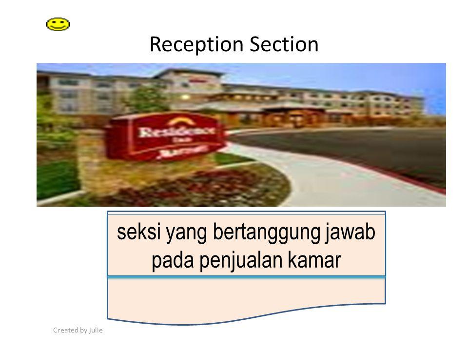 Created by julie Reception Section seksi yang bertanggung jawab pada penjualan kamar